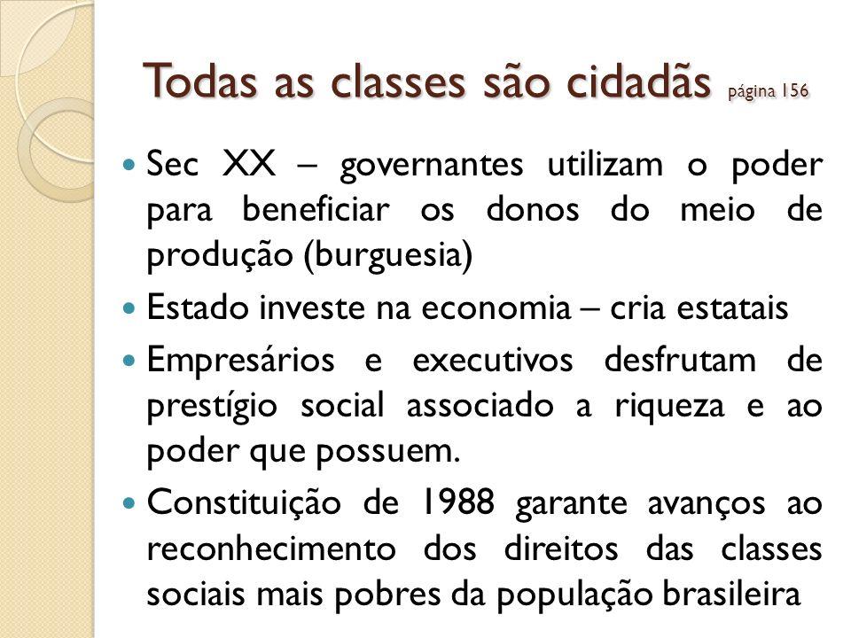 Todas as classes são cidadãs página 156 Sec XX – governantes utilizam o poder para beneficiar os donos do meio de produção (burguesia) Estado investe