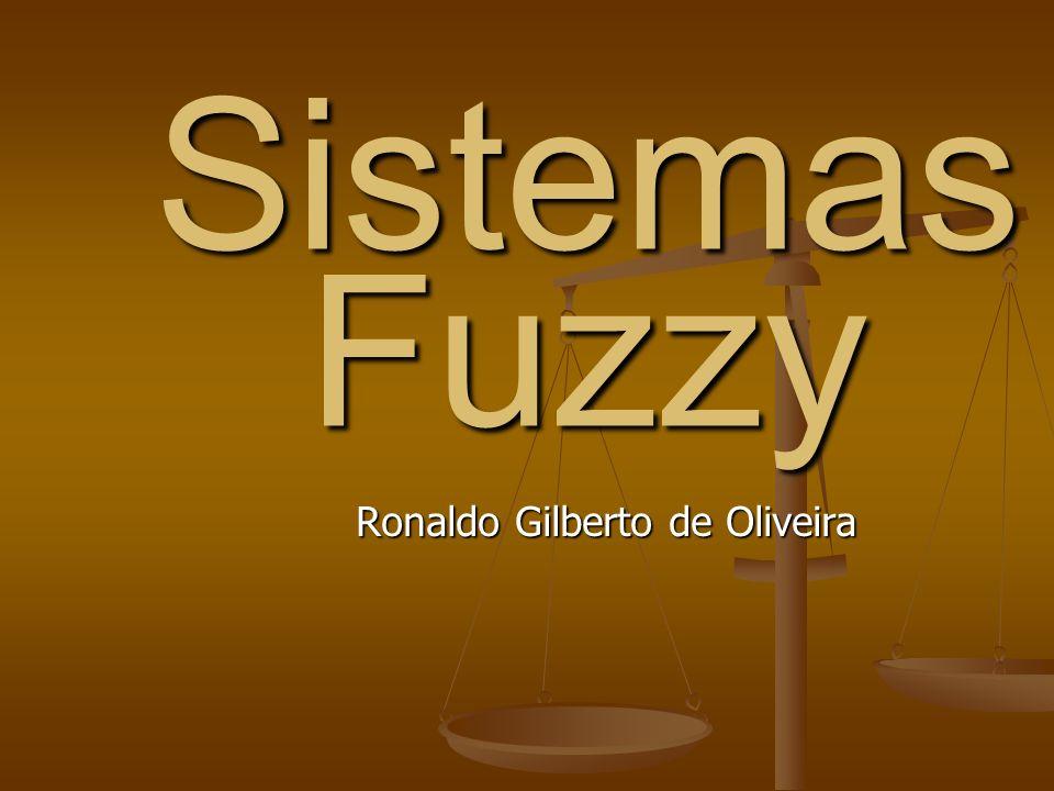 Sistemas Fuzzy Ronaldo Gilberto de Oliveira