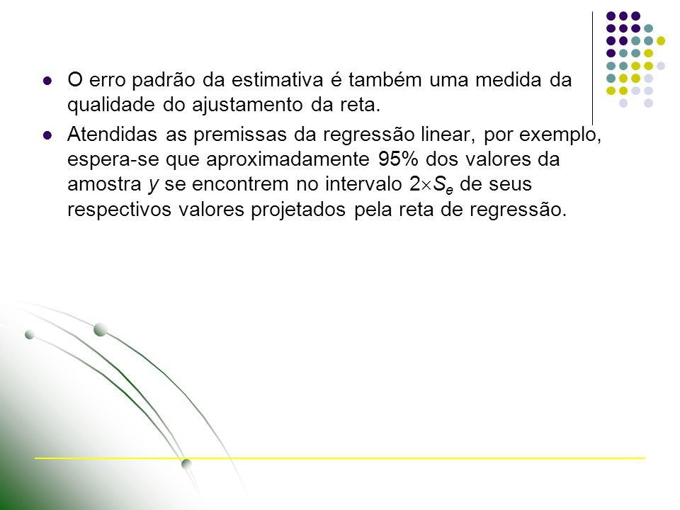 O erro padrão da estimativa é também uma medida da qualidade do ajustamento da reta.