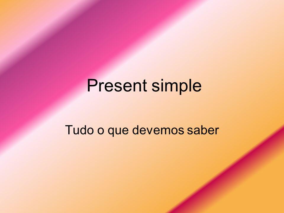 Present simple Tudo o que devemos saber