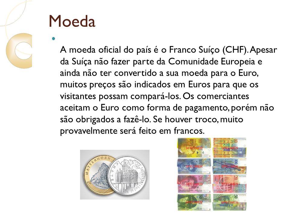 Moeda A moeda oficial do país é o Franco Suíço (CHF). Apesar da Suíça não fazer parte da Comunidade Europeia e ainda não ter convertido a sua moeda pa