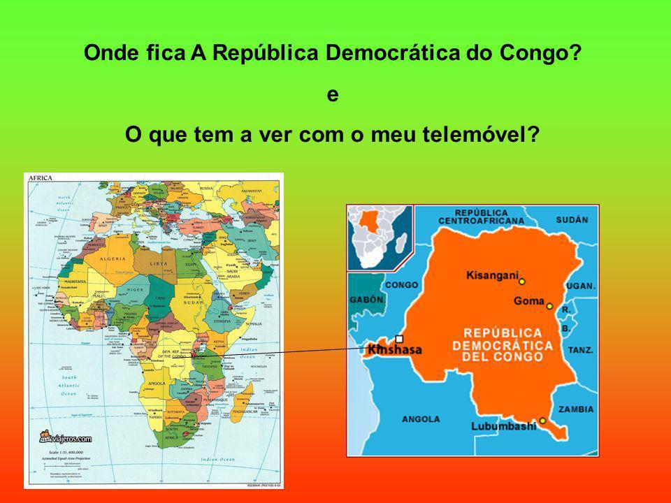 Onde fica A República Democrática do Congo? e O que tem a ver com o meu telemóvel?