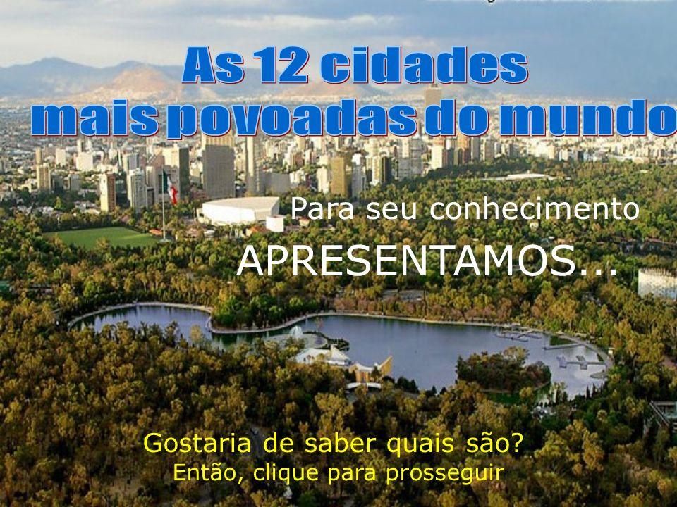 Em 3º está São Paulo, no Brasil, com 20.262.000 de habitantes Uma cidade que cresce a passos gigantescos.