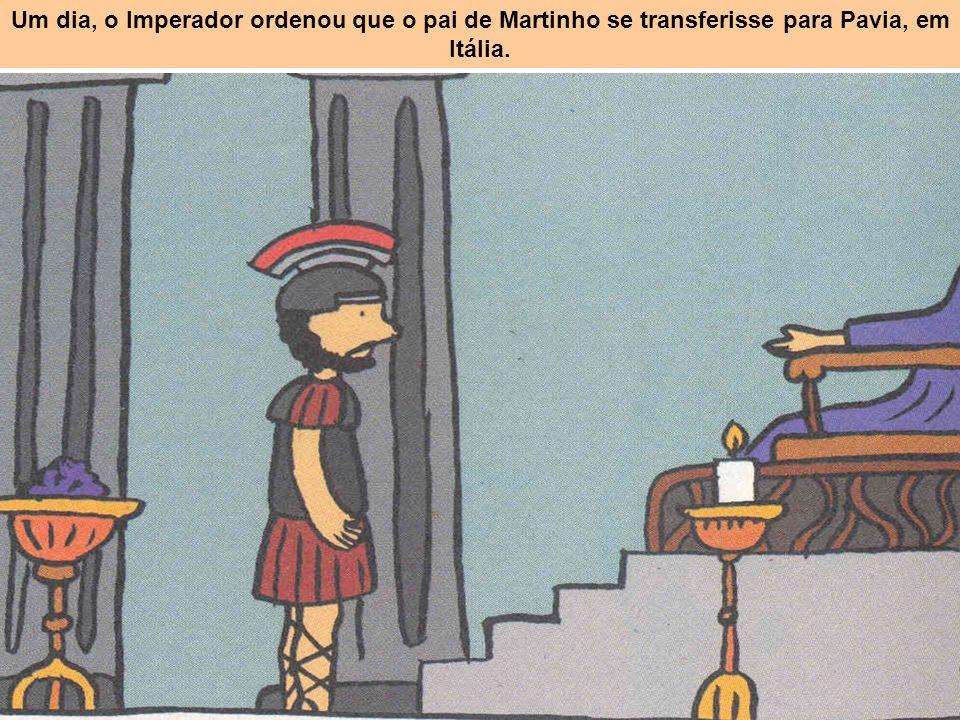 Um dia, o Imperador ordenou que o pai de Martinho se transferisse para Pavia, em Itália.