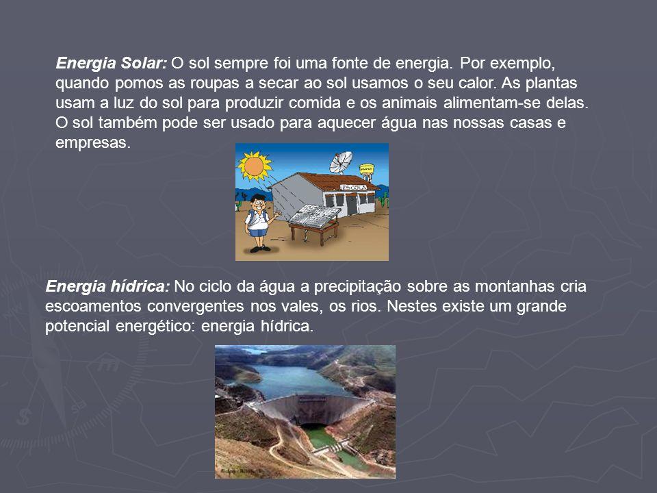 Energia Solar: O sol sempre foi uma fonte de energia. Por exemplo, quando pomos as roupas a secar ao sol usamos o seu calor. As plantas usam a luz do