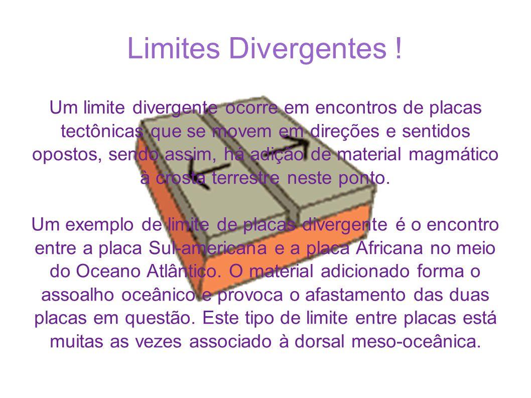 Limites Divergentes ! Um limite divergente ocorre em encontros de placas tectônicas que se movem em direções e sentidos opostos, sendo assim, há adiçã