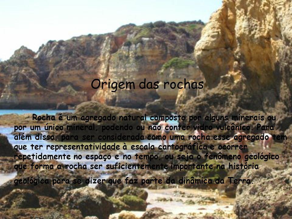 Origem das rochas Rocha é um agregado natural composto por alguns minerais ou por um único mineral, podendo ou não conter vidro vulcânico. Para além d