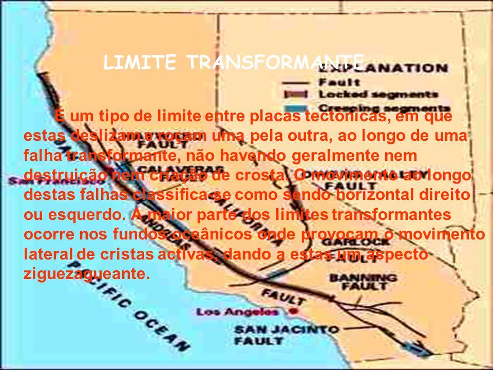 LIMITE TRANSFORMANTE É um tipo de limite entre placas tectónicas, em que estas deslizam e roçam uma pela outra, ao longo de uma falha transformante, n