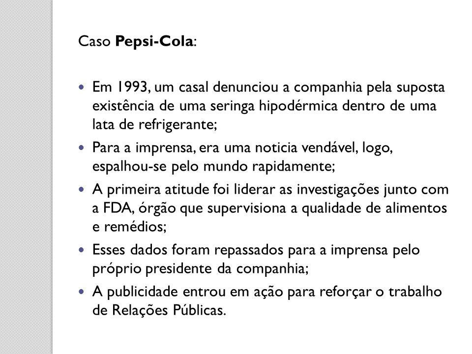 Caso Pepsi-Cola: Em 1993, um casal denunciou a companhia pela suposta existência de uma seringa hipodérmica dentro de uma lata de refrigerante; Para a