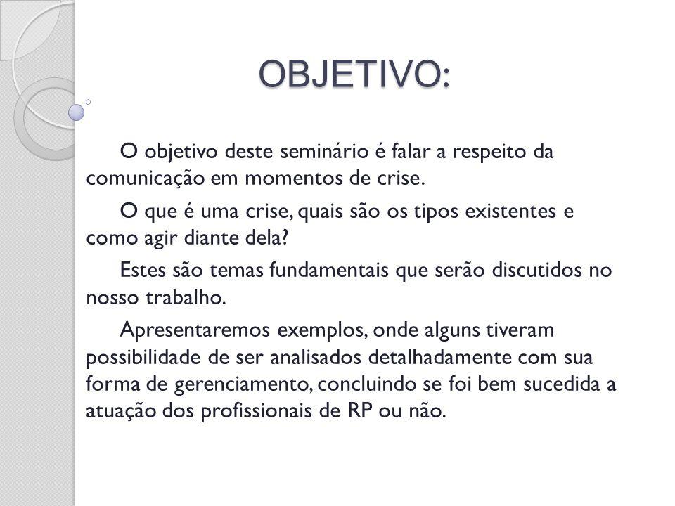 OBJETIVO : OBJETIVO : O objetivo deste seminário é falar a respeito da comunicação em momentos de crise. O que é uma crise, quais são os tipos existen