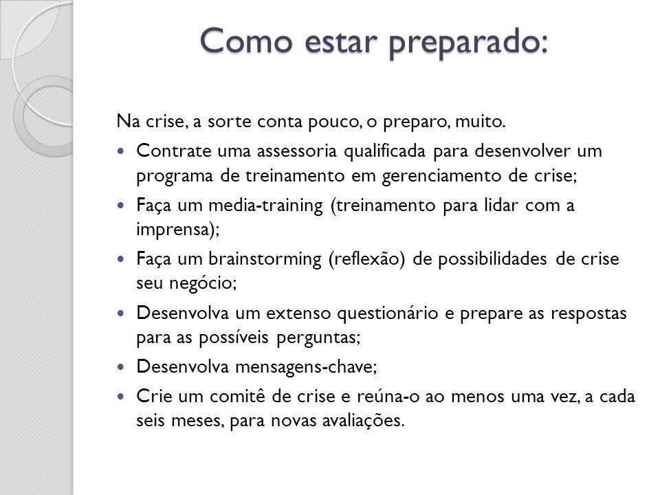 Como estar preparado: Na crise, a sorte conta pouco, o preparo, muito. Contrate uma assessoria qualificada para desenvolver um programa de treinamento