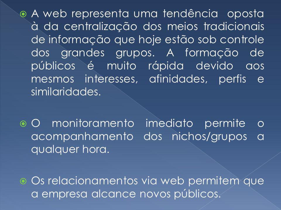 A web representa uma tendência oposta à da centralização dos meios tradicionais de informação que hoje estão sob controle dos grandes grupos. A formaç