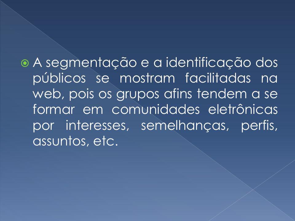 A segmentação e a identificação dos públicos se mostram facilitadas na web, pois os grupos afins tendem a se formar em comunidades eletrônicas por int
