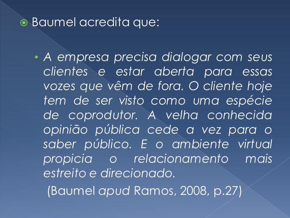 Baumel acredita que: A empresa precisa dialogar com seus clientes e estar aberta para essas vozes que vêm de fora. O cliente hoje tem de ser visto com