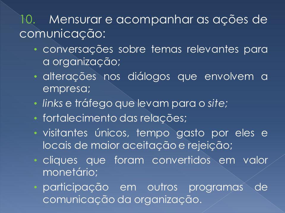 10. Mensurar e acompanhar as ações de comunicação: conversações sobre temas relevantes para a organização; alterações nos diálogos que envolvem a empr