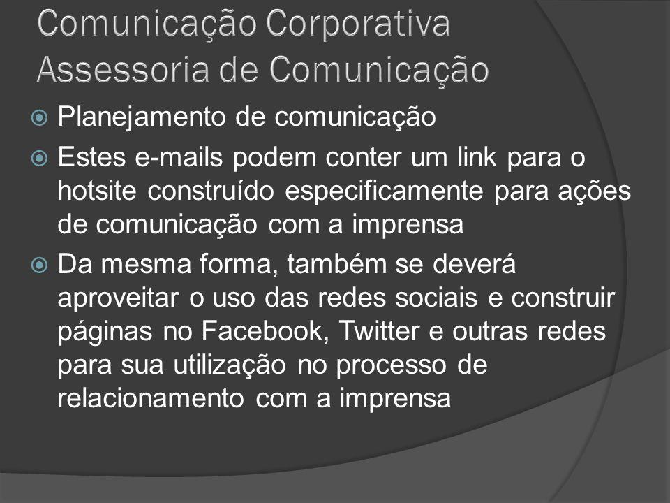 Planejamento de comunicação Estes e-mails podem conter um link para o hotsite construído especificamente para ações de comunicação com a imprensa Da m
