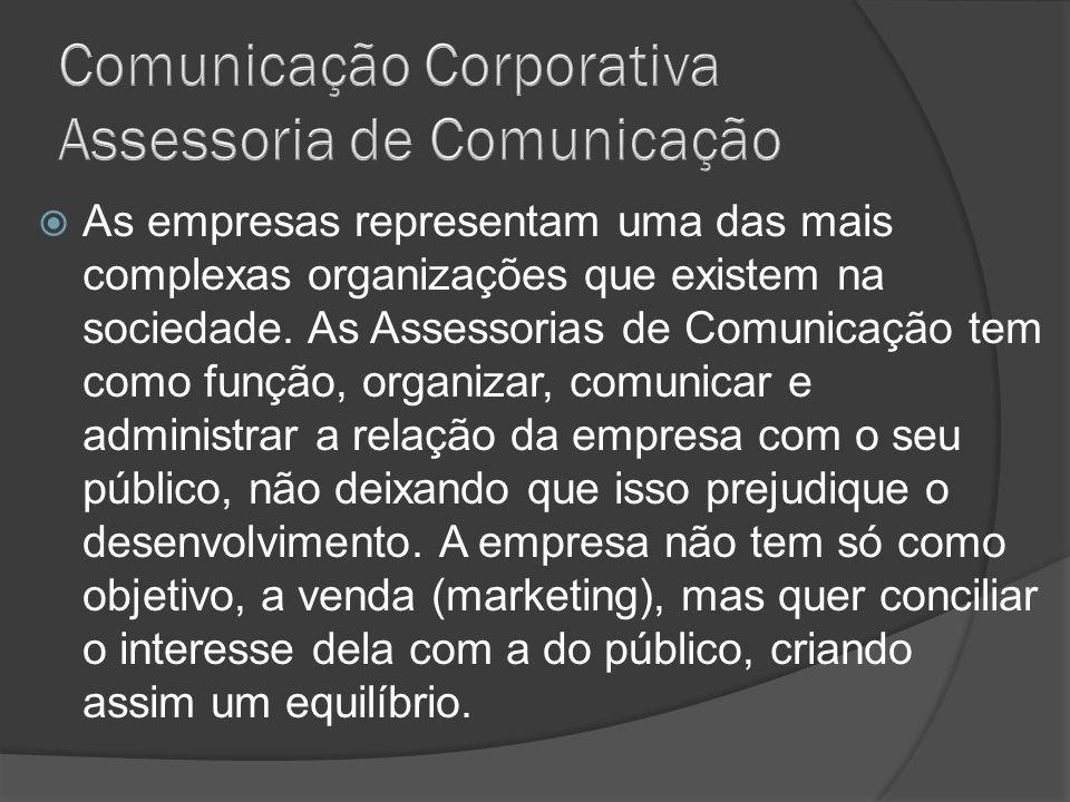 As empresas representam uma das mais complexas organizações que existem na sociedade. As Assessorias de Comunicação tem como função, organizar, comuni