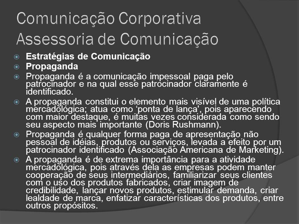 Estratégias de Comunicação Propaganda Propaganda é a comunicação impessoal paga pelo patrocinador e na qual esse patrocinador claramente é identificad