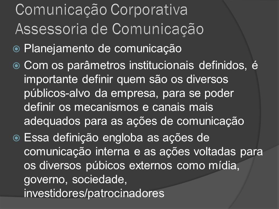 Planejamento de comunicação Com os parâmetros institucionais definidos, é importante definir quem são os diversos públicos-alvo da empresa, para se po