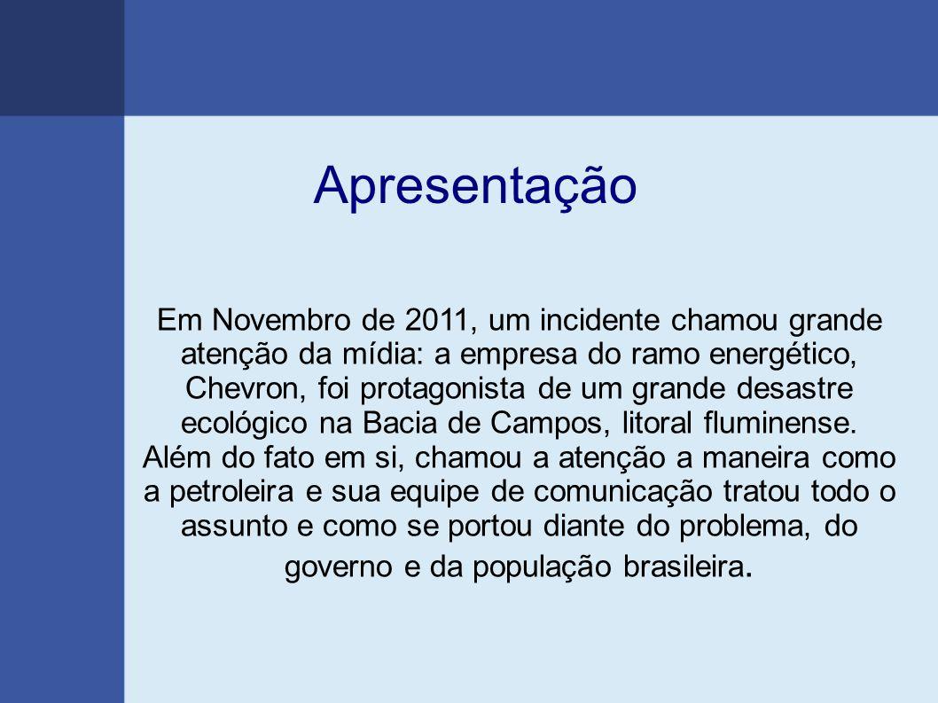 Apresentação Em Novembro de 2011, um incidente chamou grande atenção da mídia: a empresa do ramo energético, Chevron, foi protagonista de um grande desastre ecológico na Bacia de Campos, litoral fluminense.
