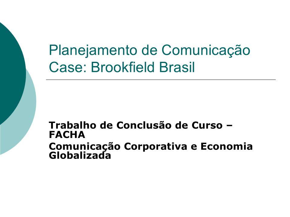 Planejamento de Comunicação Case: Brookfield Brasil Trabalho de Conclusão de Curso – FACHA Comunicação Corporativa e Economia Globalizada