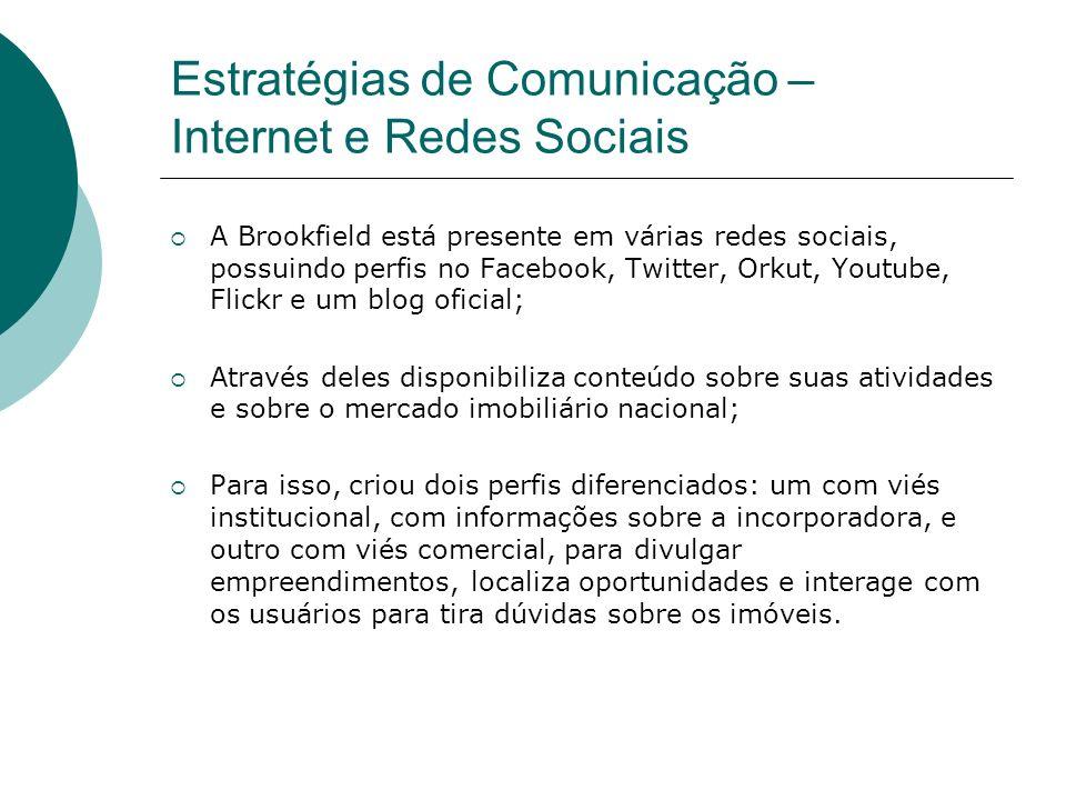 Estratégias de Comunicação – Internet e Redes Sociais A Brookfield está presente em várias redes sociais, possuindo perfis no Facebook, Twitter, Orkut
