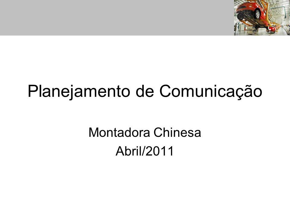 Planejamento de Comunicação Montadora Chinesa Abril/2011