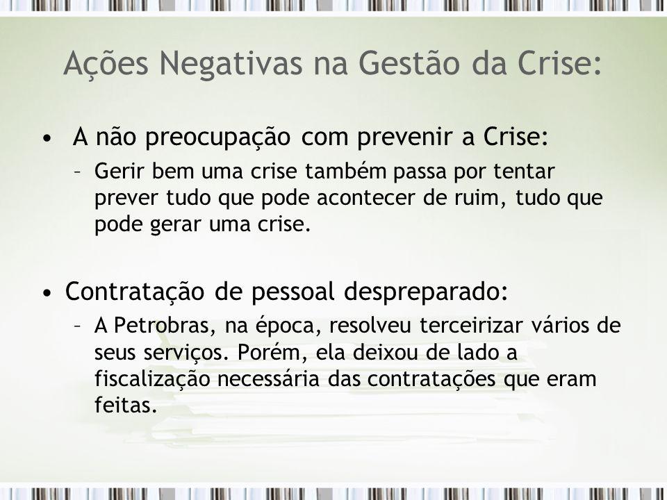 Ações Negativas na Gestão da Crise: A não preocupação com prevenir a Crise: –Gerir bem uma crise também passa por tentar prever tudo que pode acontece