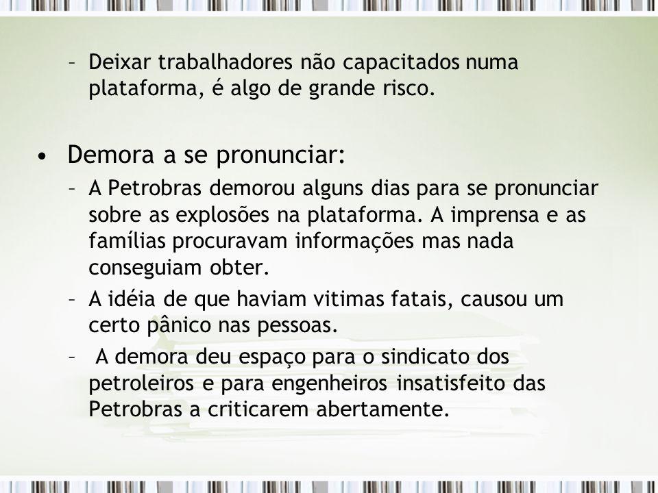 –Deixar trabalhadores não capacitados numa plataforma, é algo de grande risco. Demora a se pronunciar: –A Petrobras demorou alguns dias para se pronun