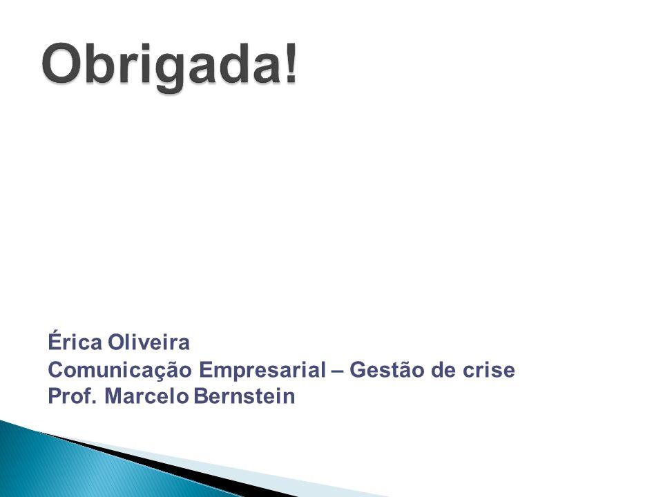 Érica Oliveira Comunicação Empresarial – Gestão de crise Prof. Marcelo Bernstein