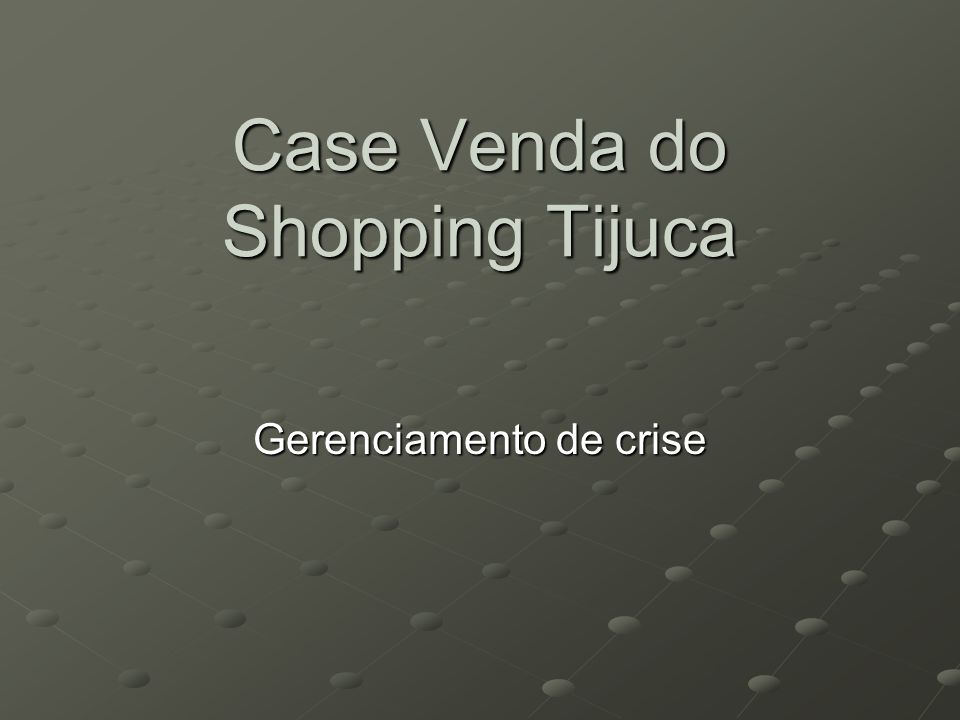 Case Venda do Shopping Tijuca Gerenciamento de crise