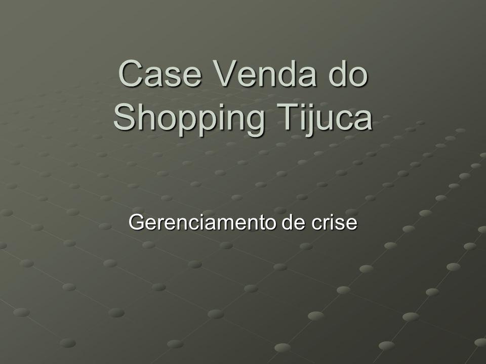 Venda do Shopping Tijuca O caso: Em Dezembro de 2010, a empresa Sá Cavalcante vendeu o ShoppingTijuca para a Brmalls, a maior companhia de shoppings center da América Latina.