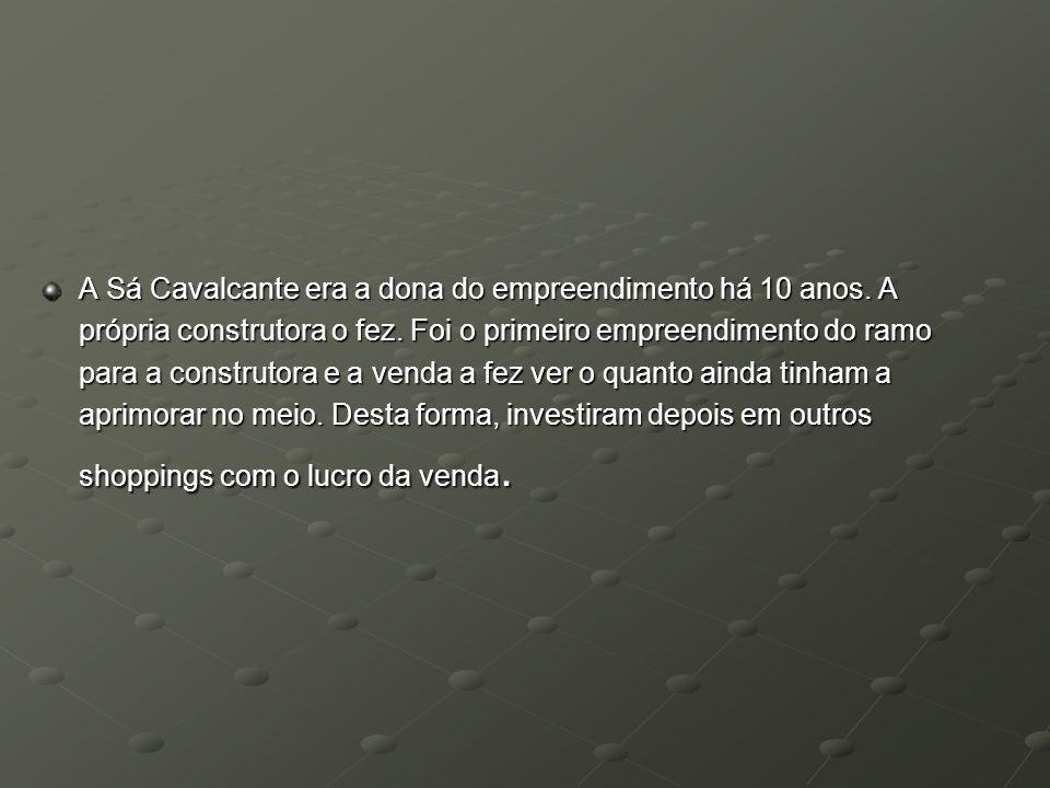 A Sá Cavalcante era a dona do empreendimento há 10 anos. A própria construtora o fez. Foi o primeiro empreendimento do ramo para a construtora e a ven