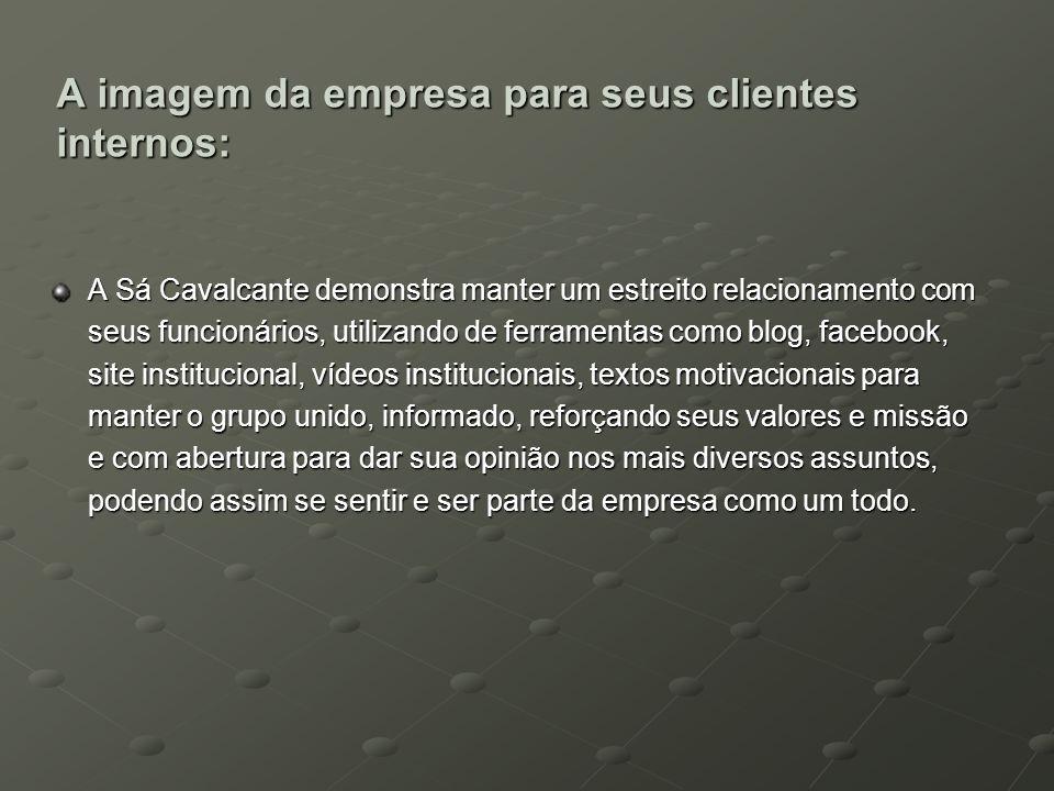 A imagem da empresa para seus clientes internos: A Sá Cavalcante demonstra manter um estreito relacionamento com seus funcionários, utilizando de ferr