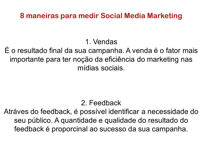 8 maneiras para medir Social Media Marketing 1. Vendas É o resultado final da sua campanha. A venda é o fator mais importante para ter noção da eficiê