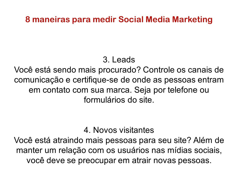 8 maneiras para medir Social Media Marketing 3. Leads Você está sendo mais procurado? Controle os canais de comunicação e certifique-se de onde as pes