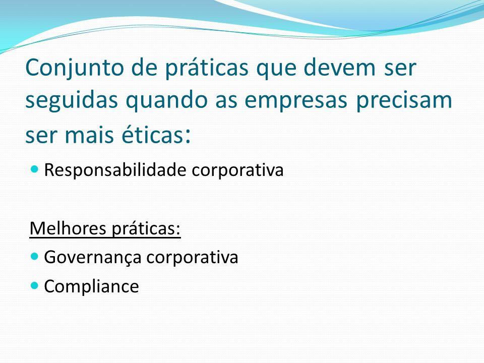 Conjunto de práticas que devem ser seguidas quando as empresas precisam ser mais éticas : Responsabilidade corporativa Melhores práticas: Governança c