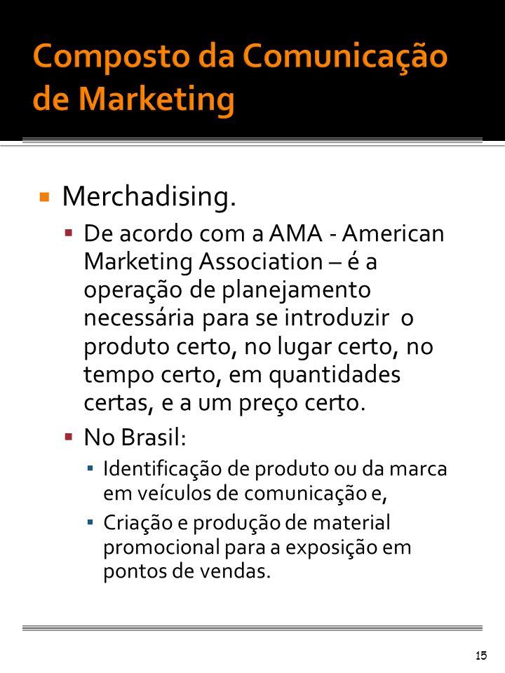 Merchadising. De acordo com a AMA - American Marketing Association – é a operação de planejamento necessária para se introduzir o produto certo, no lu