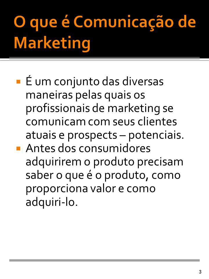 É um conjunto das diversas maneiras pelas quais os profissionais de marketing se comunicam com seus clientes atuais e prospects – potenciais. Antes do