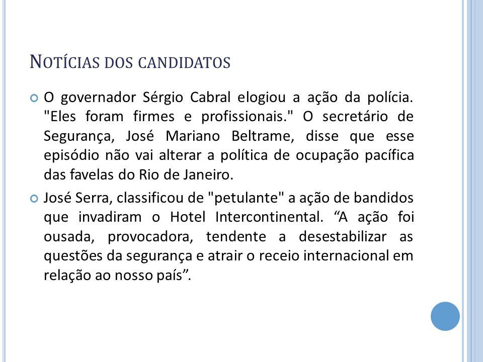 N OTÍCIAS DOS CANDIDATOS O governador Sérgio Cabral elogiou a ação da polícia.