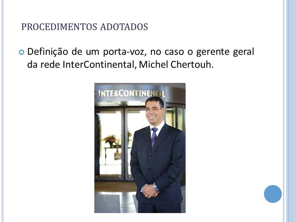 PROCEDIMENTOS ADOTADOS Definição de um porta-voz, no caso o gerente geral da rede InterContinental, Michel Chertouh.