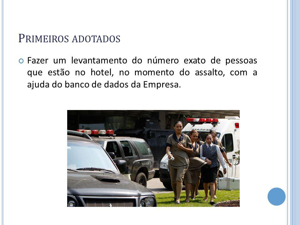 P RIMEIROS ADOTADOS Fazer um levantamento do número exato de pessoas que estão no hotel, no momento do assalto, com a ajuda do banco de dados da Empre