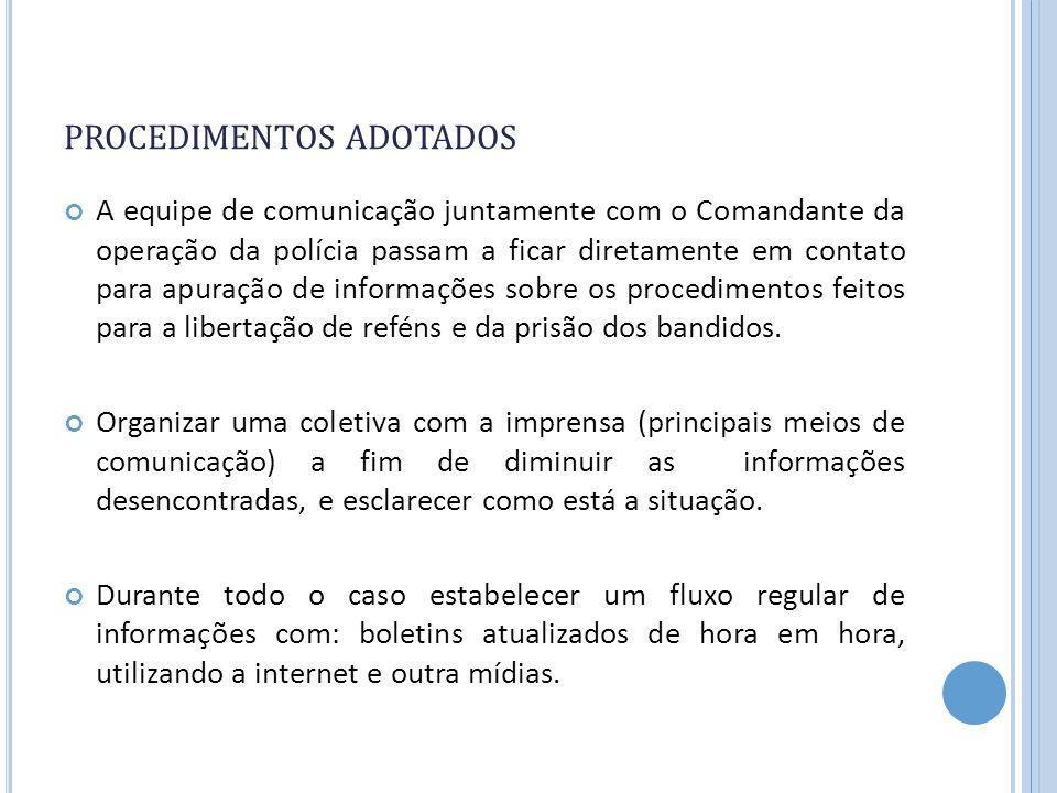 PROCEDIMENTOS ADOTADOS A equipe de comunicação juntamente com o Comandante da operação da polícia passam a ficar diretamente em contato para apuração