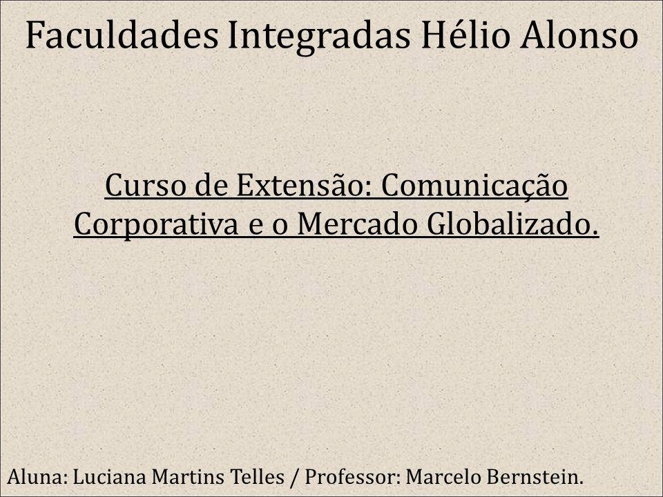 Faculdades Integradas Hélio Alonso Curso de Extensão: Comunicação Corporativa e o Mercado Globalizado.