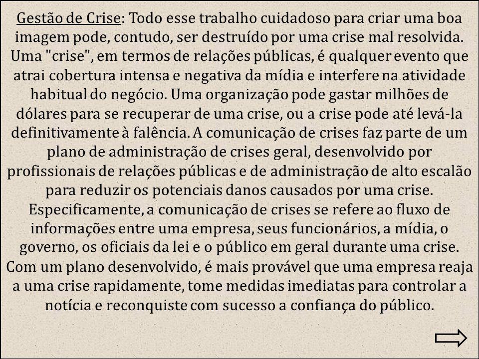 Gestão de Crise: Todo esse trabalho cuidadoso para criar uma boa imagem pode, contudo, ser destruído por uma crise mal resolvida.