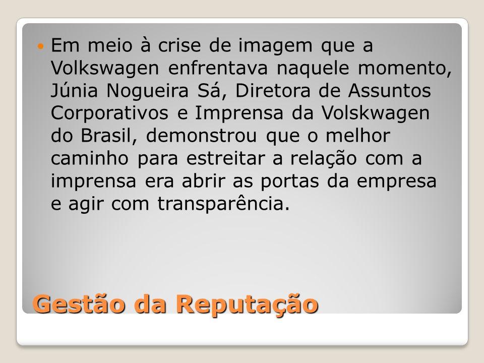 Gestão da Reputação Em meio à crise de imagem que a Volkswagen enfrentava naquele momento, Júnia Nogueira Sá, Diretora de Assuntos Corporativos e Impr