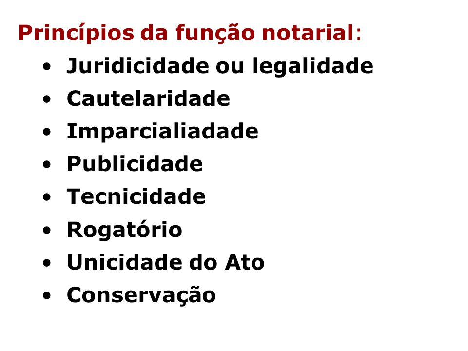 Princípios da função notarial: Juridicidade ou legalidade Cautelaridade Imparcialiadade Publicidade Tecnicidade Rogatório Unicidade do Ato Conservação