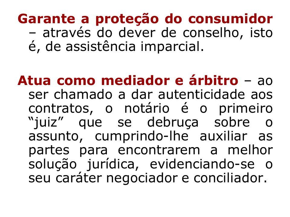 Garante a proteção do consumidor – através do dever de conselho, isto é, de assistência imparcial.