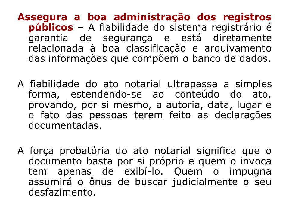 Assegura a boa administração dos registros públicos – A fiabilidade do sistema registrário é garantia de segurança e está diretamente relacionada à boa classificação e arquivamento das informações que compõem o banco de dados.