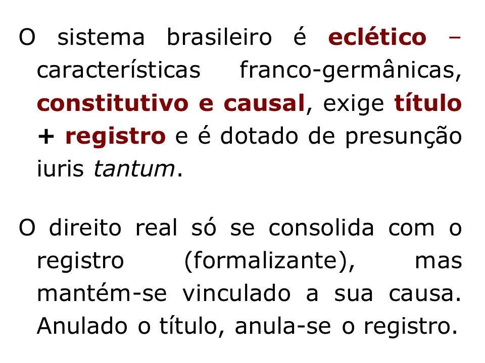 O sistema brasileiro é eclético – características franco-germânicas, constitutivo e causal, exige título + registro e é dotado de presunção iuris tantum.